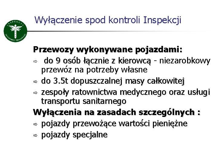 Wyłączenie spod kontroli Inspekcji Przewozy wykonywane pojazdami: ð do 9 osób łącznie z kierowcą