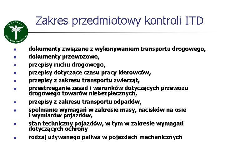 Zakres przedmiotowy kontroli ITD n n n n n dokumenty związane z wykonywaniem transportu