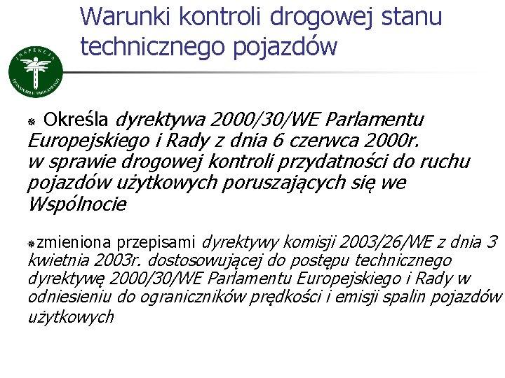 Warunki kontroli drogowej stanu technicznego pojazdów ¯ Określa dyrektywa 2000/30/WE Parlamentu Europejskiego i Rady