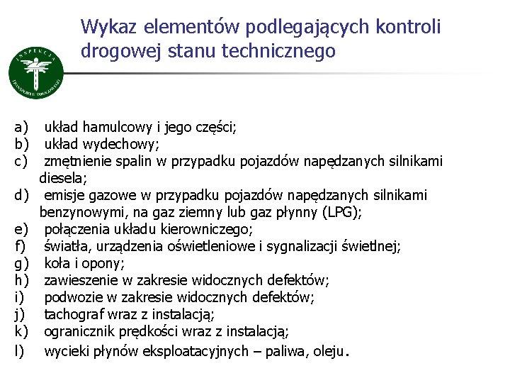 Wykaz elementów podlegających kontroli drogowej stanu technicznego a) b) c) d) e) f) g)