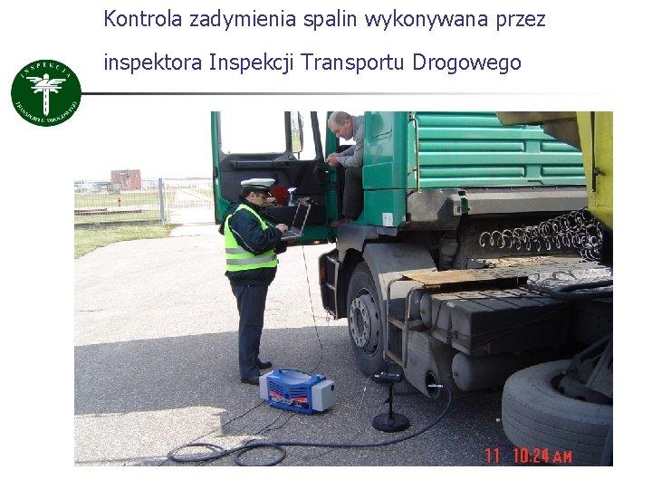 Kontrola zadymienia spalin wykonywana przez inspektora Inspekcji Transportu Drogowego