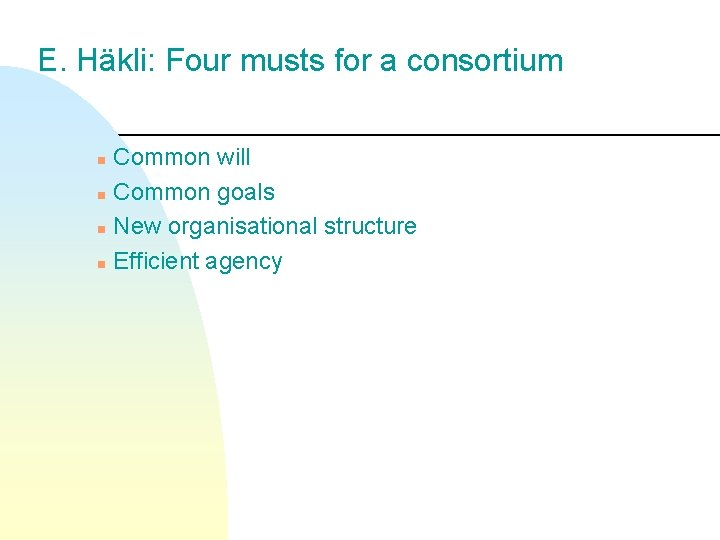 E. Häkli: Four musts for a consortium Common will n Common goals n New