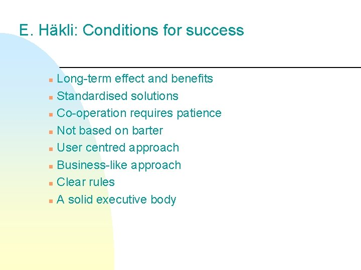 E. Häkli: Conditions for success Long-term effect and benefits n Standardised solutions n Co-operation