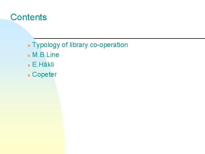 Contents Typology of library co-operation n M. B. Line n E. Häkli n Copeter