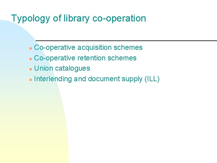 Typology of library co-operation Co-operative acquisition schemes n Co-operative retention schemes n Union catalogues