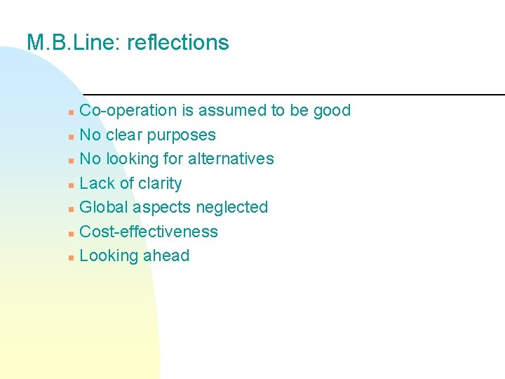 M. B. Line: reflections Co-operation is assumed to be good n No clear purposes