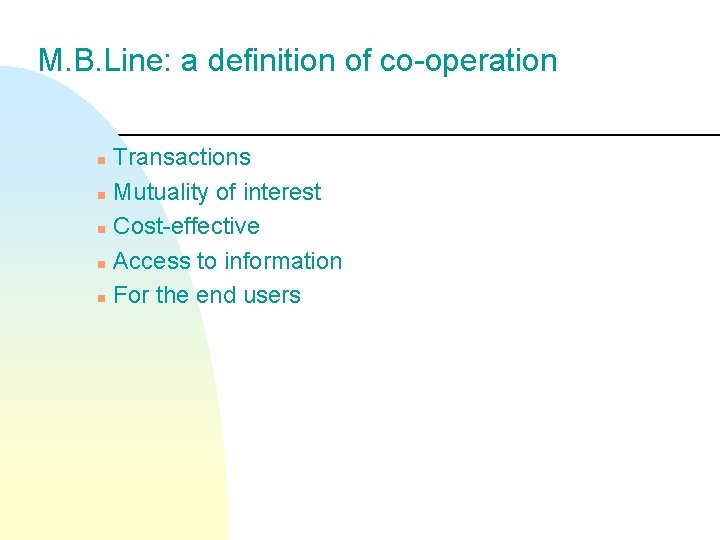M. B. Line: a definition of co-operation Transactions n Mutuality of interest n Cost-effective