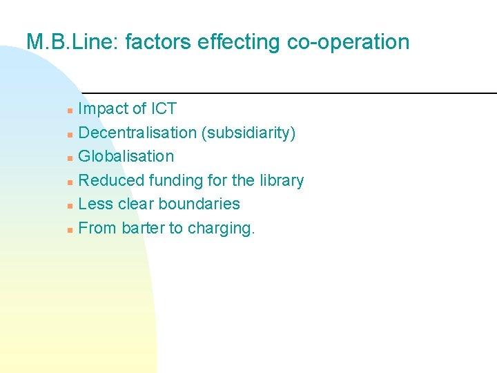 M. B. Line: factors effecting co-operation Impact of ICT n Decentralisation (subsidiarity) n Globalisation