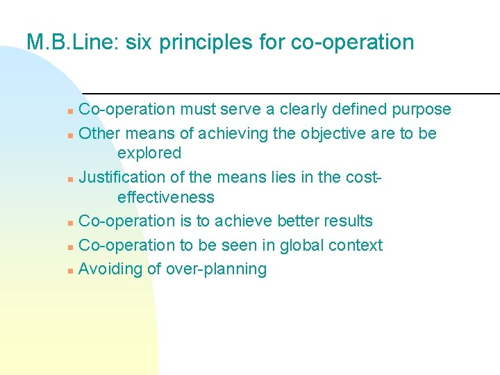 M. B. Line: six principles for co-operation Co-operation must serve a clearly defined purpose