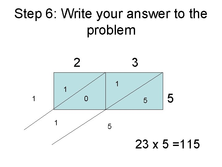 Step 6: Write your answer to the problem 2 3 1 1 1 0