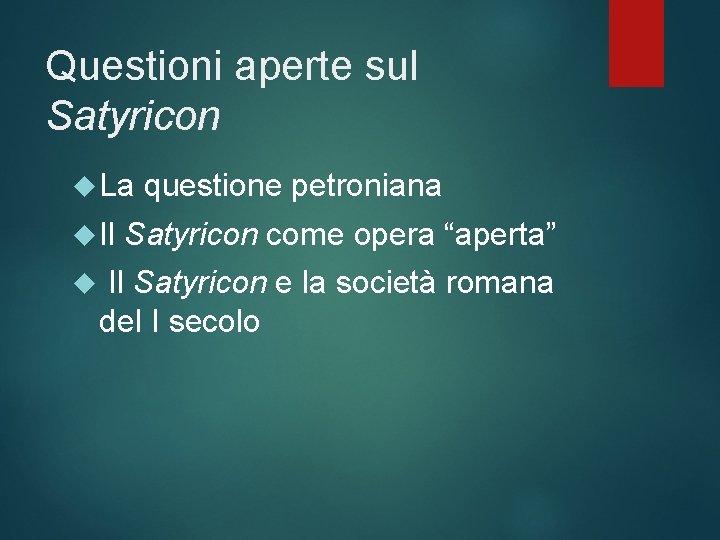 """Questioni aperte sul Satyricon La Il questione petroniana Satyricon come opera """"aperta"""" Il Satyricon"""