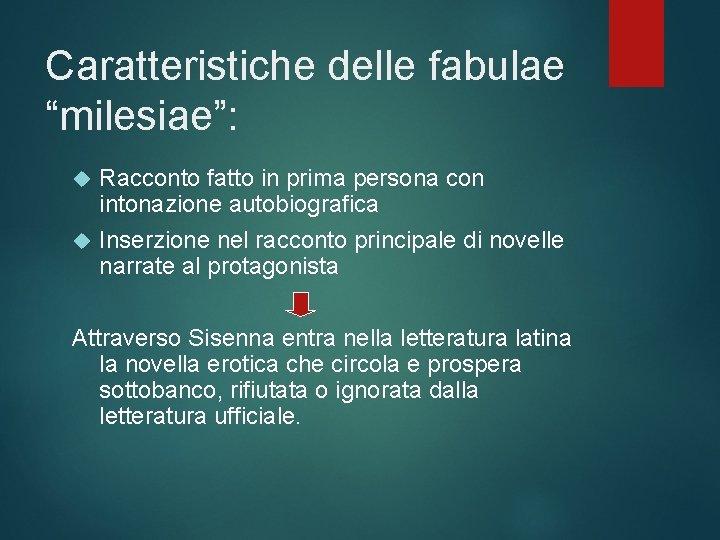 """Caratteristiche delle fabulae """"milesiae"""": Racconto fatto in prima persona con intonazione autobiografica Inserzione nel"""