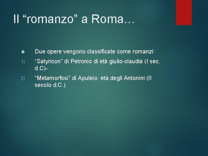 """Il """"romanzo"""" a Roma… Due opere vengono classificate come romanzi: 1) """"Satyricon"""" di Petronio"""