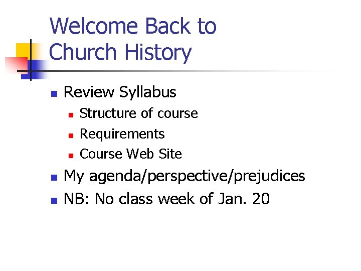 Welcome Back to Church History n Review Syllabus n n n Structure of course