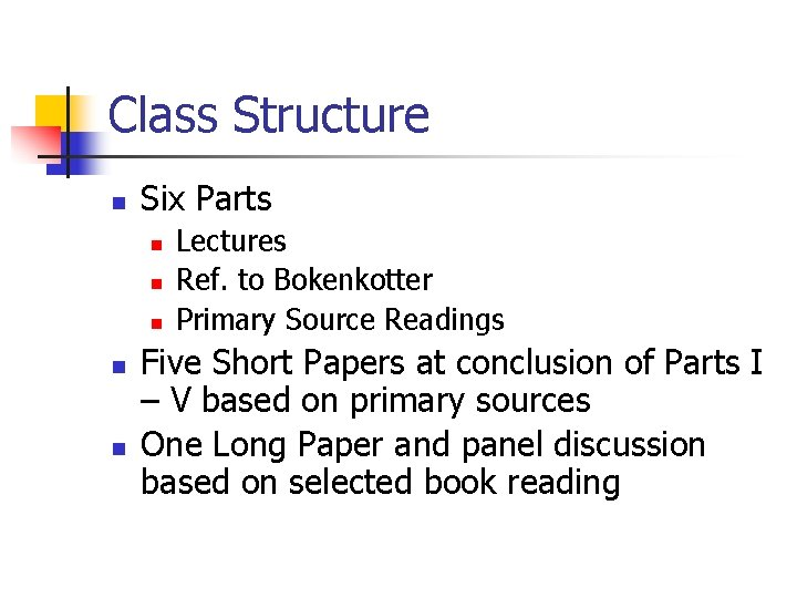 Class Structure n Six Parts n n n Lectures Ref. to Bokenkotter Primary Source