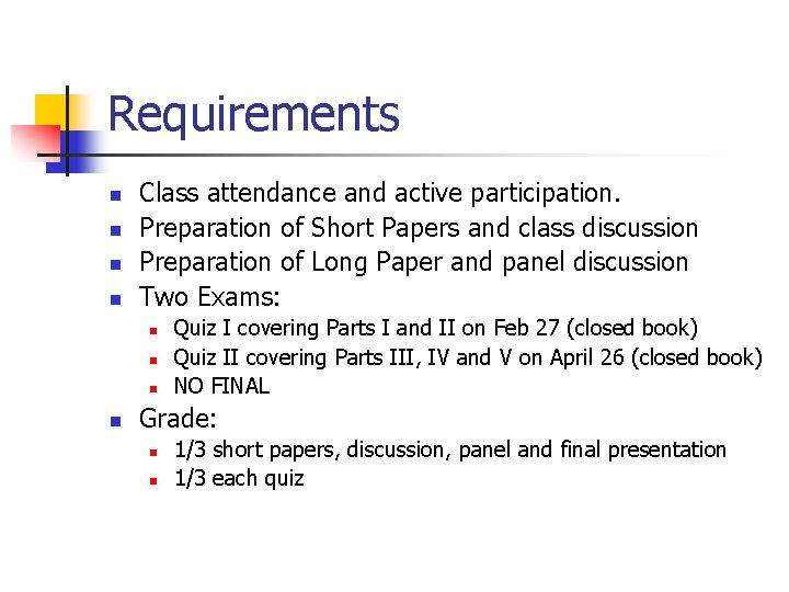 Requirements n n Class attendance and active participation. Preparation of Short Papers and class