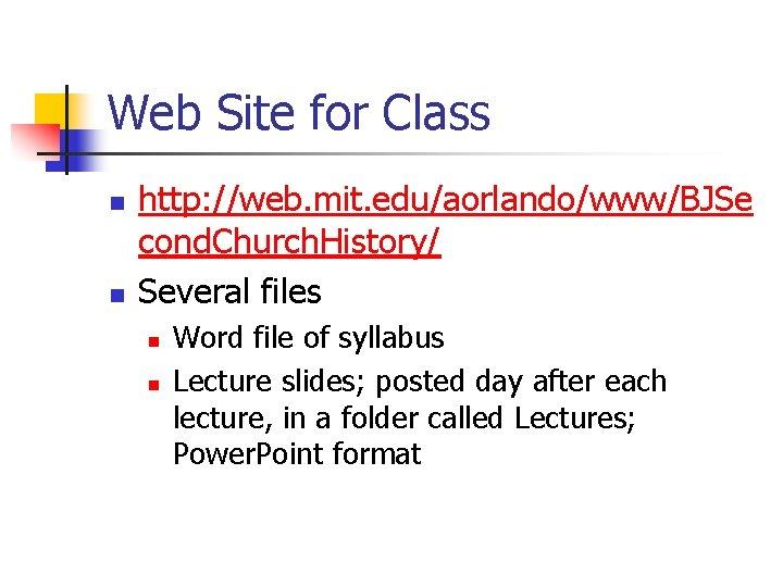 Web Site for Class n n http: //web. mit. edu/aorlando/www/BJSe cond. Church. History/ Several