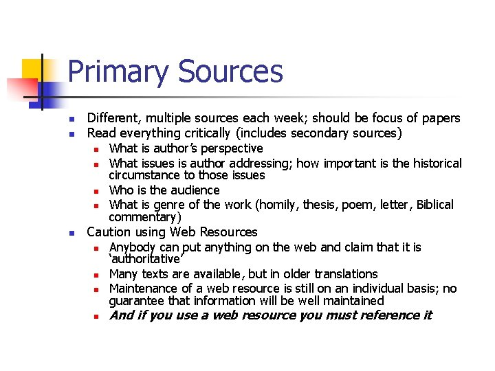 Primary Sources n n Different, multiple sources each week; should be focus of papers
