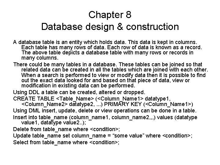 Chapter 8 Database design & construction A database table is an entity which holds