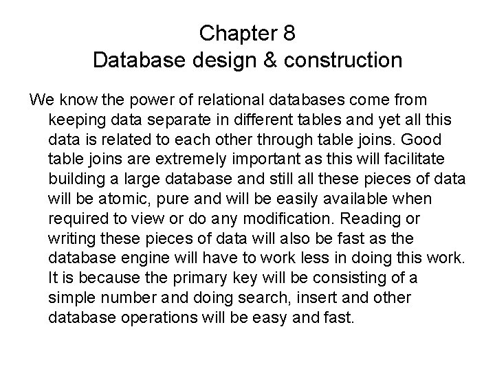 Chapter 8 Database design & construction We know the power of relational databases come