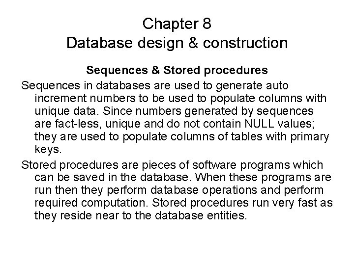 Chapter 8 Database design & construction Sequences & Stored procedures Sequences in databases are