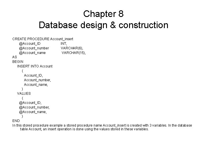 Chapter 8 Database design & construction CREATE PROCEDURE Account_insert @Account_ID INT, @Account_number VARCHAR(6), @Account_name