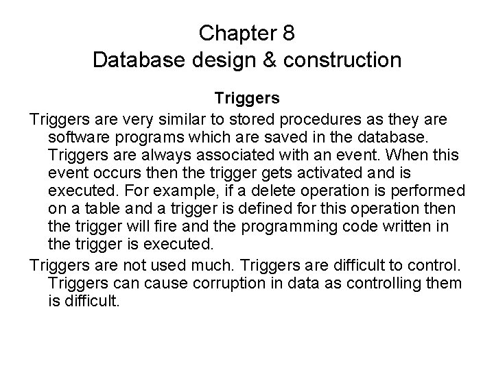 Chapter 8 Database design & construction Triggers are very similar to stored procedures as
