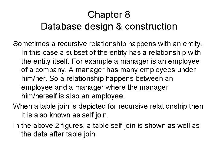 Chapter 8 Database design & construction Sometimes a recursive relationship happens with an entity.