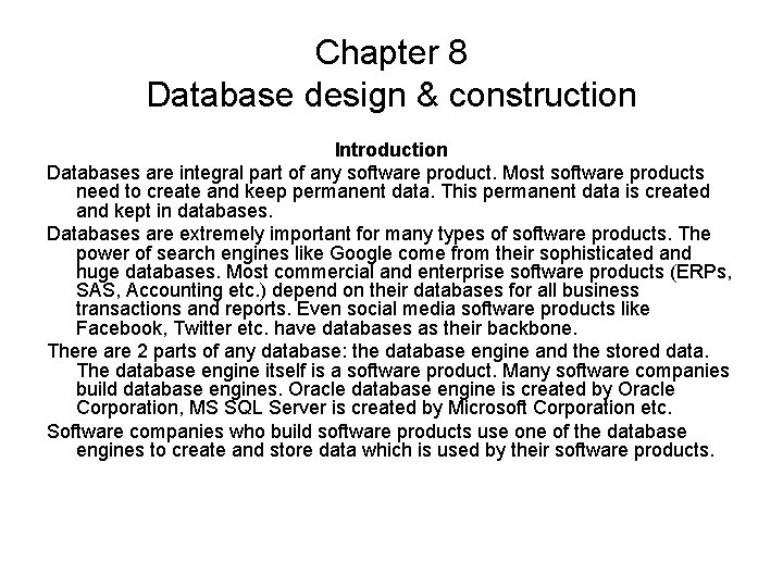 Chapter 8 Database design & construction Introduction Databases are integral part of any software