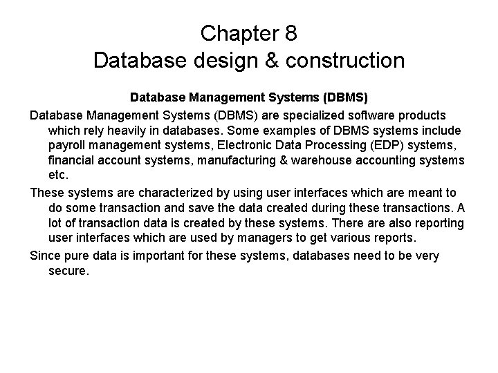 Chapter 8 Database design & construction Database Management Systems (DBMS) are specialized software products