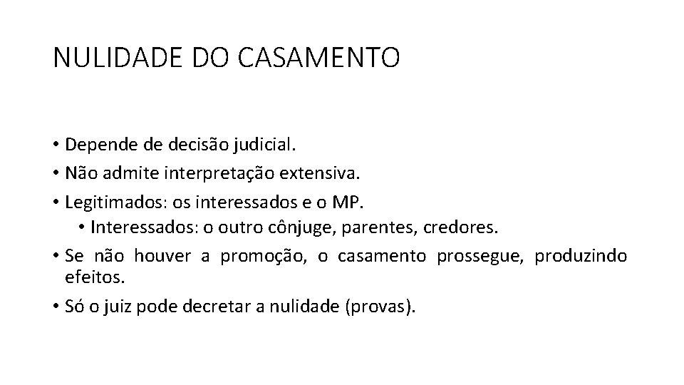 NULIDADE DO CASAMENTO • Depende de decisão judicial. • Não admite interpretação extensiva. •
