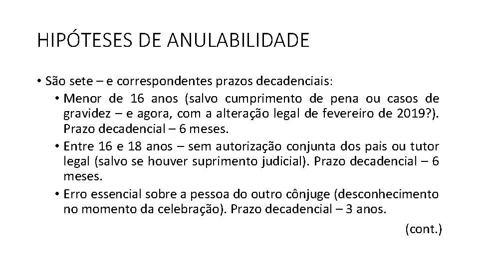 HIPÓTESES DE ANULABILIDADE • São sete – e correspondentes prazos decadenciais: • Menor de