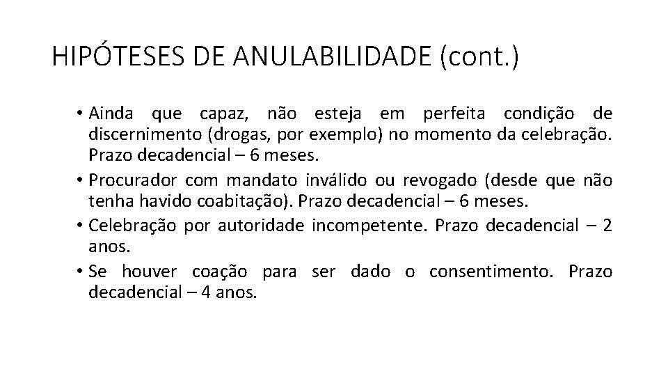 HIPÓTESES DE ANULABILIDADE (cont. ) • Ainda que capaz, não esteja em perfeita condição