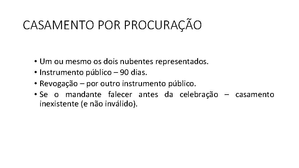 CASAMENTO POR PROCURAÇÃO • Um ou mesmo os dois nubentes representados. • Instrumento público