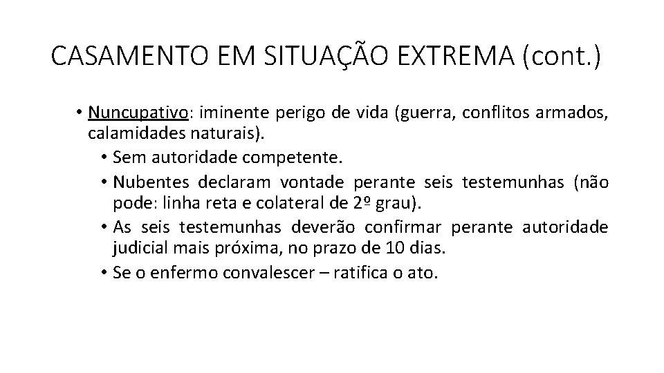 CASAMENTO EM SITUAÇÃO EXTREMA (cont. ) • Nuncupativo: iminente perigo de vida (guerra, conflitos