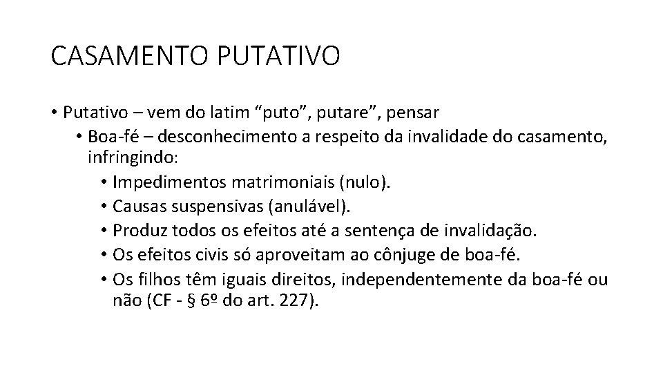 """CASAMENTO PUTATIVO • Putativo – vem do latim """"puto"""", putare"""", pensar • Boa-fé –"""