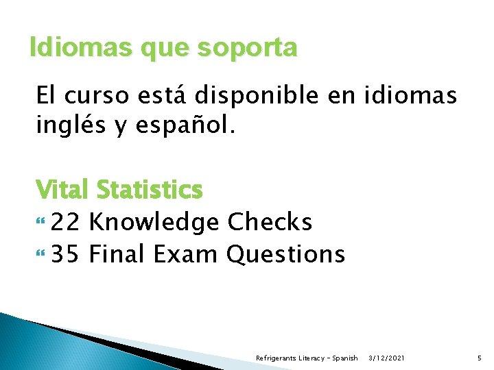 Idiomas que soporta El curso está disponible en idiomas inglés y español. Vital Statistics