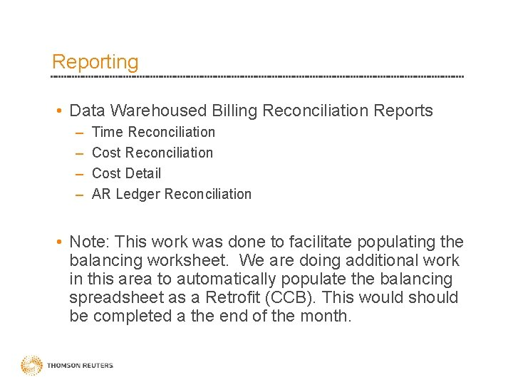 Reporting • Data Warehoused Billing Reconciliation Reports – – Time Reconciliation Cost Detail AR