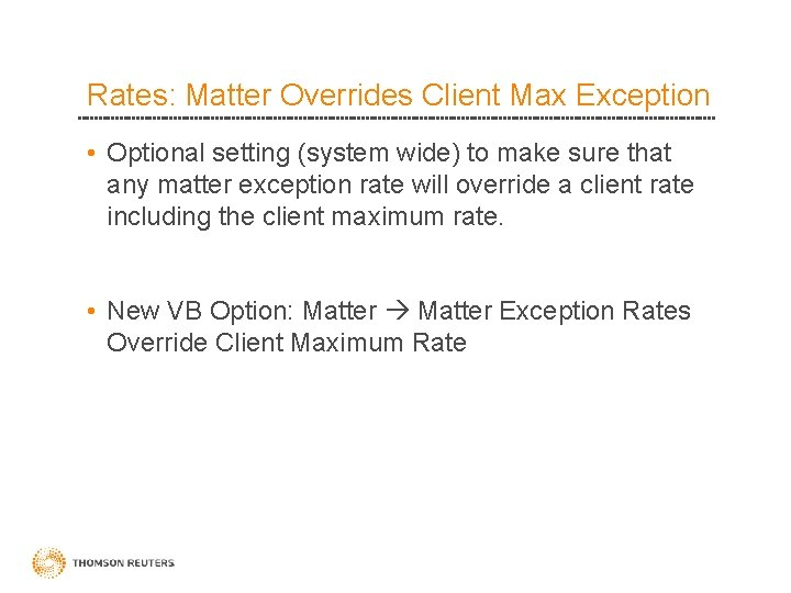Rates: Matter Overrides Client Max Exception • Optional setting (system wide) to make sure