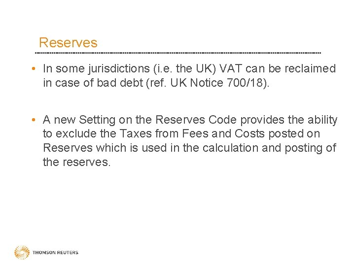 Reserves • In some jurisdictions (i. e. the UK) VAT can be reclaimed in