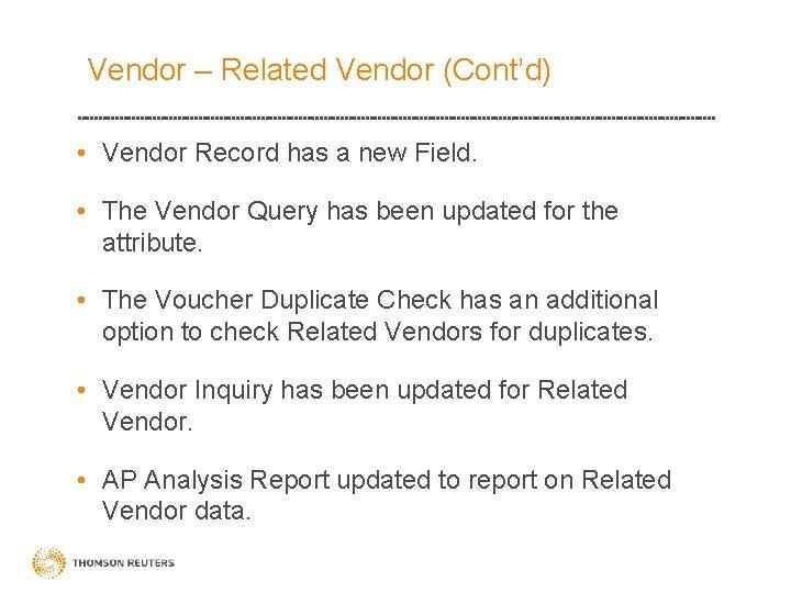 Vendor – Related Vendor (Cont'd) • Vendor Record has a new Field. • The