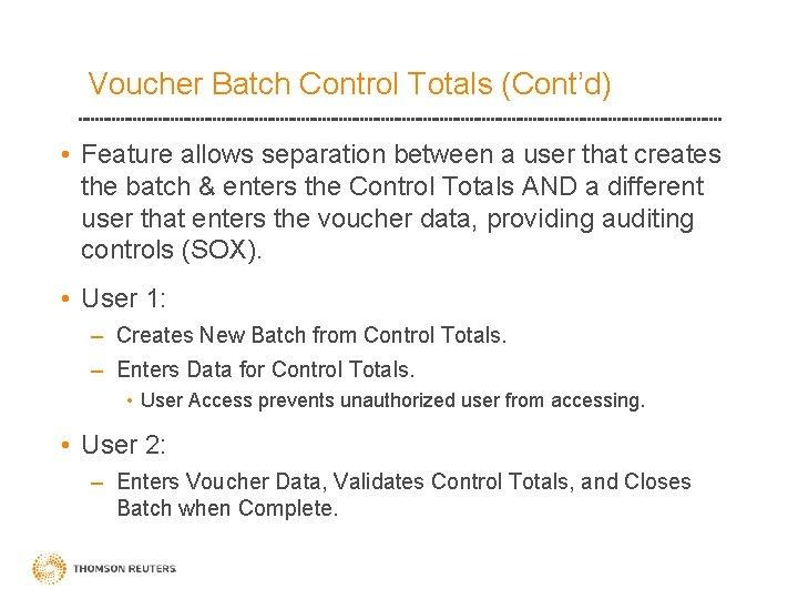 Voucher Batch Control Totals (Cont'd) • Feature allows separation between a user that creates