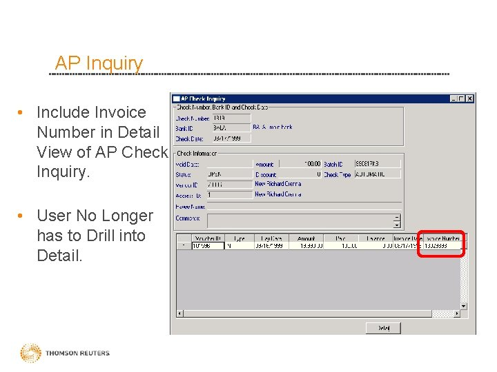 AP Inquiry • Include Invoice Number in Detail View of AP Check Inquiry. •