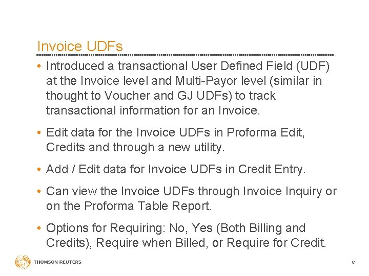 Invoice UDFs • Introduced a transactional User Defined Field (UDF) at the Invoice level