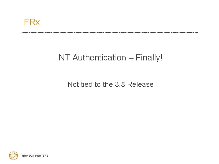FRx NT Authentication – Finally! Not tied to the 3. 8 Release