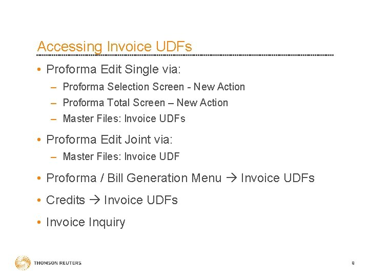 Accessing Invoice UDFs • Proforma Edit Single via: – Proforma Selection Screen - New