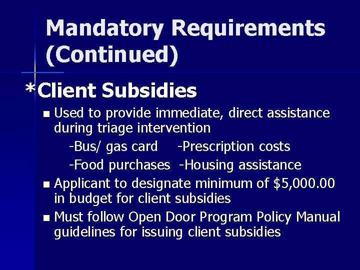 Mandatory Requirements (Continued) *Client Subsidies Used to provide immediate, direct assistance during triage intervention