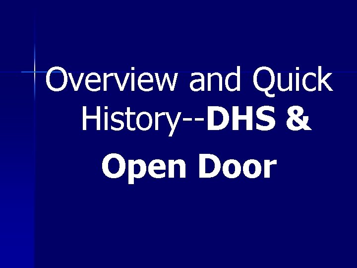 Overview and Quick History--DHS & Open Door