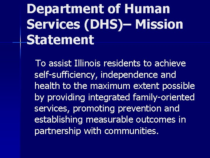 Department of Human Services (DHS)– Mission Statement To assist Illinois residents to achieve self-sufficiency,