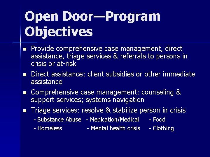 Open Door—Program Objectives n n Provide comprehensive case management, direct assistance, triage services &